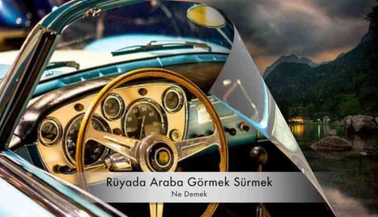 Rüyada Araba Görmek Sürmek Rüyada Araba Kullanmak Islami Rüya Tabiri