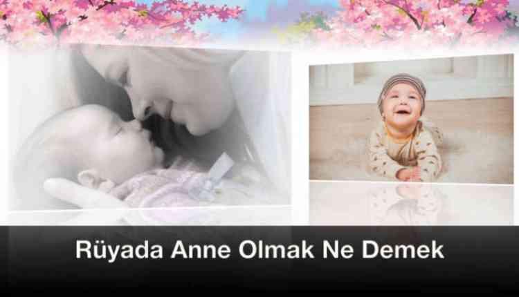 Rüyada Anne Olmak Ihya Rüyada Anne Olmak Istemek Rüya Tabirileri
